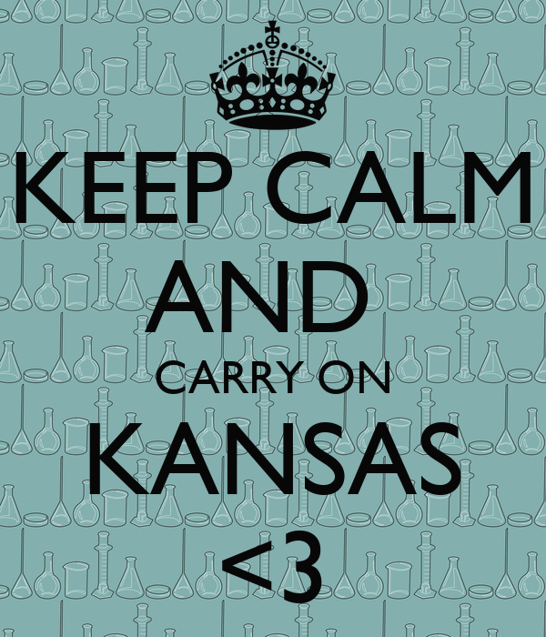 KEEP CALM AND  CARRY ON KANSAS <3