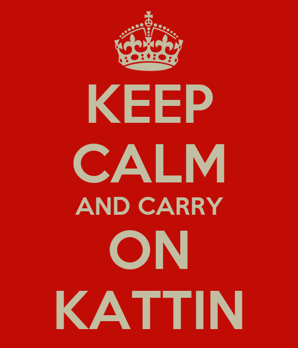 KEEP CALM AND CARRY ON KATTIN