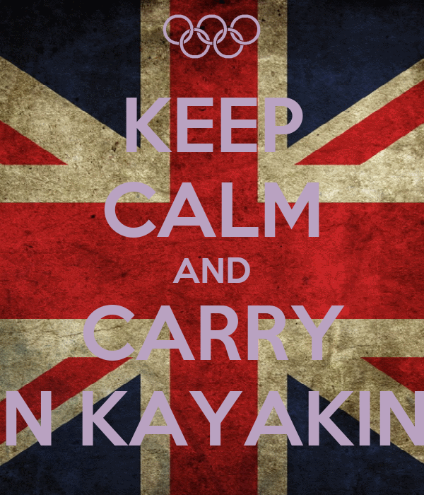 KEEP CALM AND CARRY ON KAYAKING