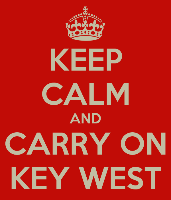 KEEP CALM AND CARRY ON KEY WEST