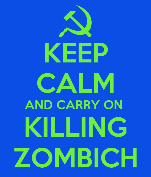 KEEP CALM AND CARRY ON  KILLING ZOMBICH