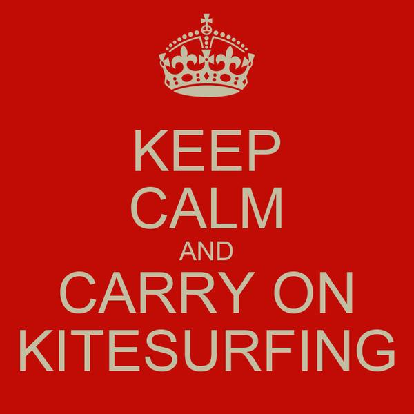 KEEP CALM AND CARRY ON KITESURFING