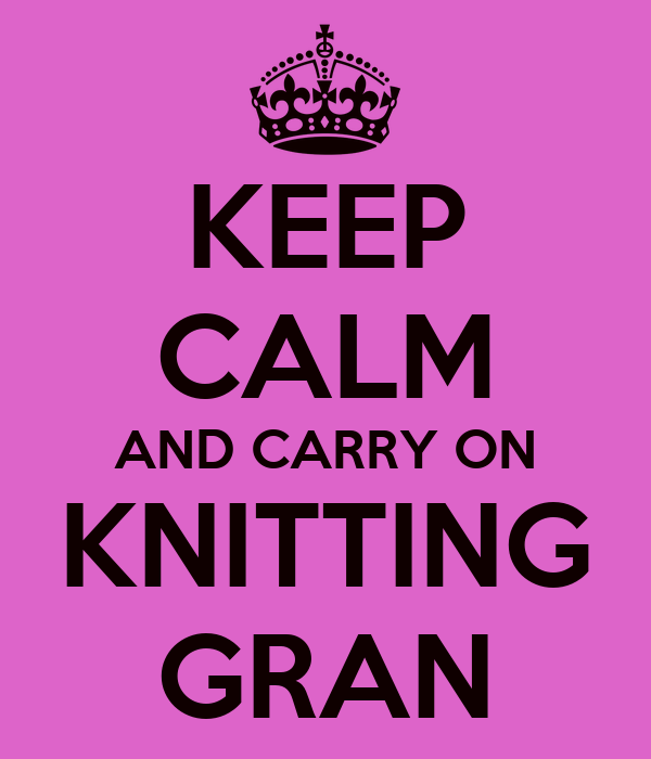 KEEP CALM AND CARRY ON KNITTING GRAN