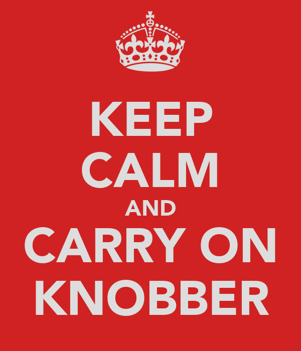 KEEP CALM AND CARRY ON KNOBBER