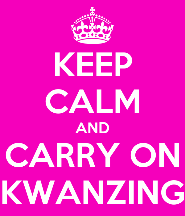 KEEP CALM AND CARRY ON KWANZING