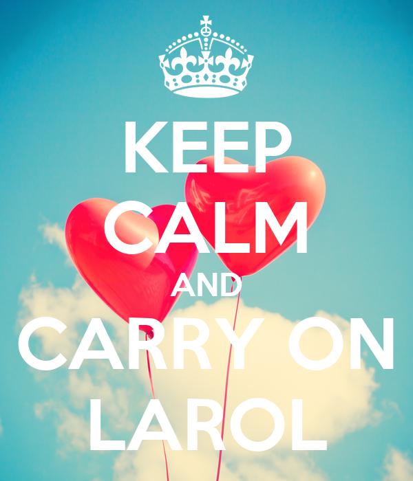 KEEP CALM AND CARRY ON LAROL