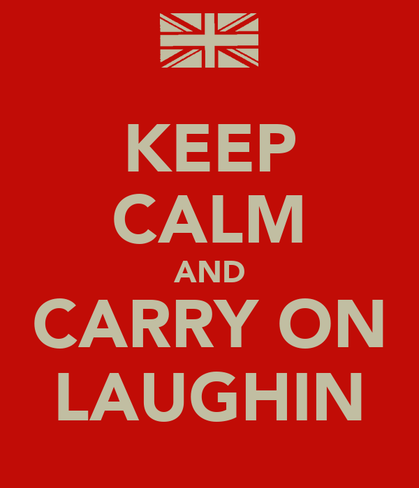 KEEP CALM AND CARRY ON LAUGHIN