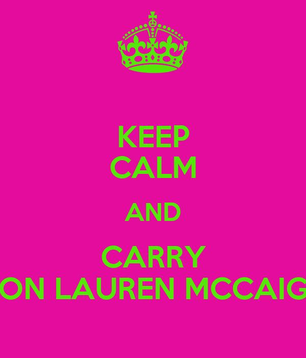KEEP CALM AND CARRY ON LAUREN MCCAIG