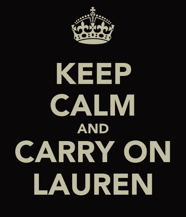 KEEP CALM AND CARRY ON LAUREN