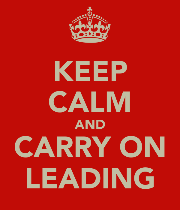 KEEP CALM AND CARRY ON LEADING