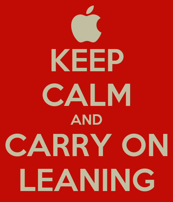 KEEP CALM AND CARRY ON LEANING
