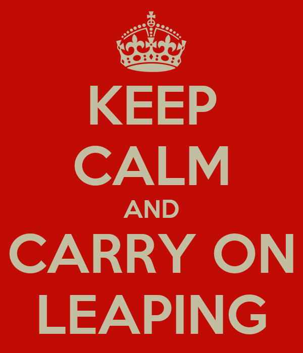KEEP CALM AND CARRY ON LEAPING