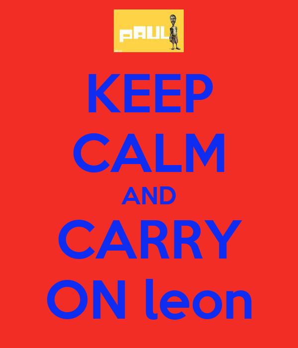 KEEP CALM AND CARRY ON leon