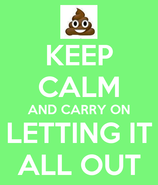 KEEP CALM AND CARRY ON LETTING IT ALL OUT