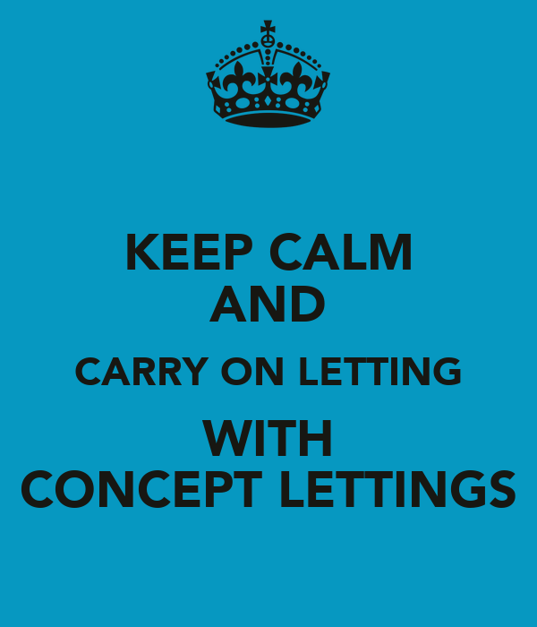 KEEP CALM AND CARRY ON LETTING WITH CONCEPT LETTINGS