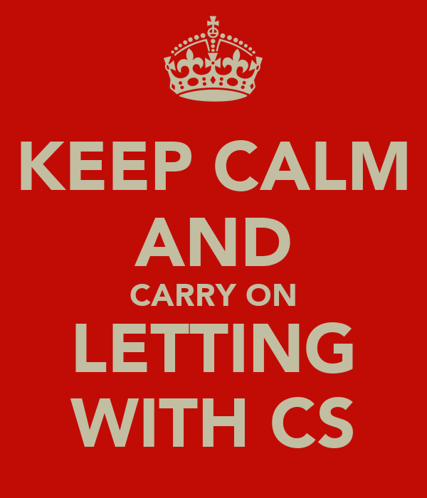 KEEP CALM AND CARRY ON LETTING WITH CS