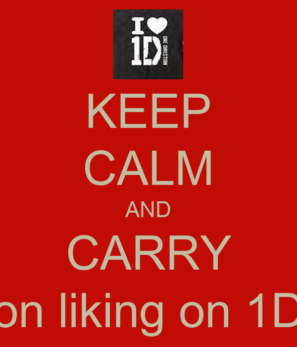 KEEP CALM AND CARRY on liking on 1D