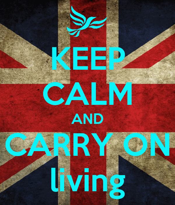KEEP CALM AND CARRY ON living