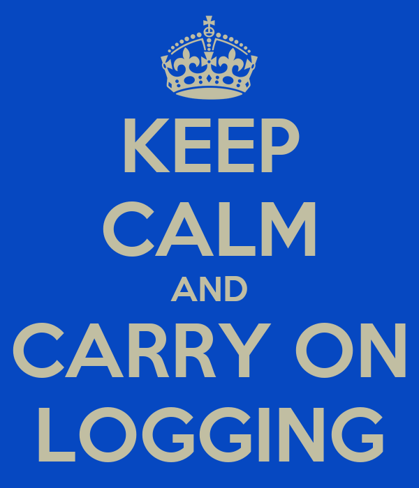 KEEP CALM AND CARRY ON LOGGING