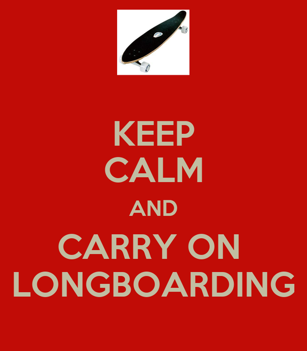 KEEP CALM AND CARRY ON  LONGBOARDING