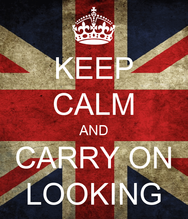 KEEP CALM AND CARRY ON LOOKING