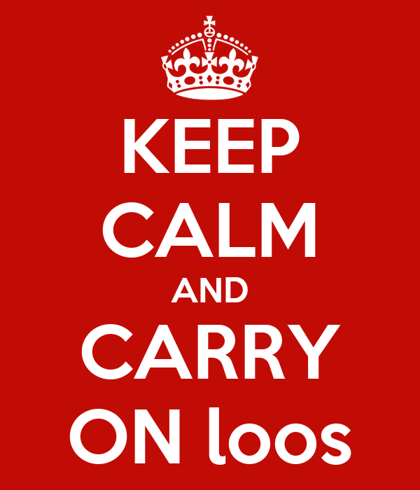 KEEP CALM AND CARRY ON loos
