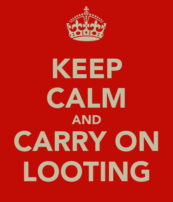 KEEP CALM AND CARRY ON LOOTING