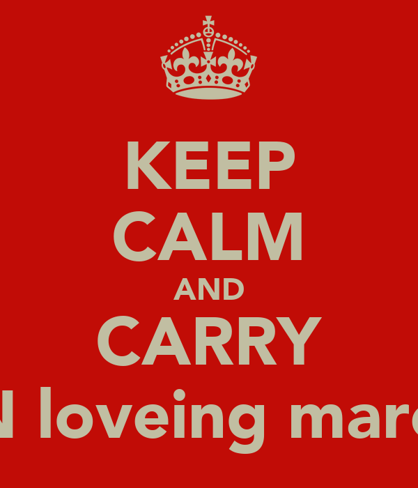 KEEP CALM AND CARRY ON loveing marcus