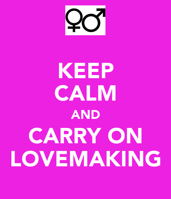 KEEP CALM AND CARRY ON LOVEMAKING