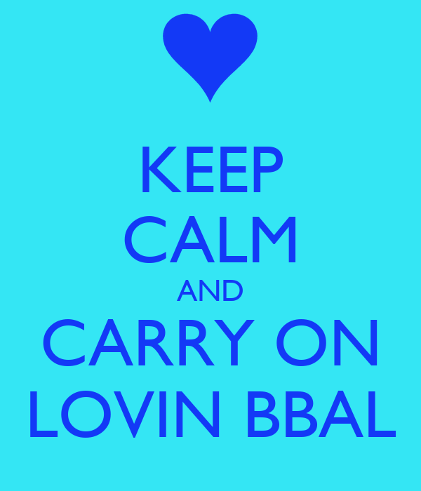 KEEP CALM AND CARRY ON LOVIN BBAL