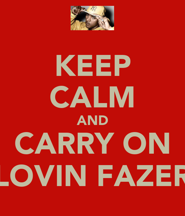 KEEP CALM AND CARRY ON LOVIN FAZER