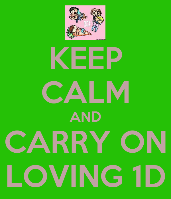 KEEP CALM AND CARRY ON LOVING 1D