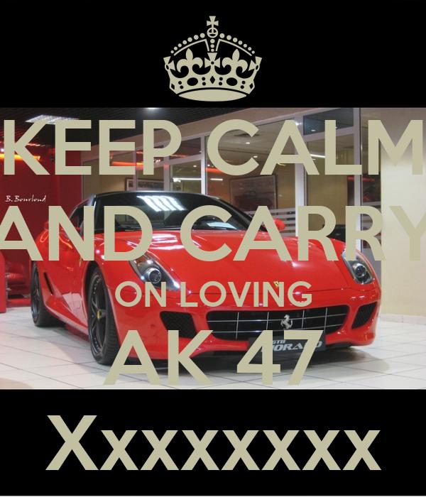 KEEP CALM AND CARRY ON LOVING AK 47 Xxxxxxxx