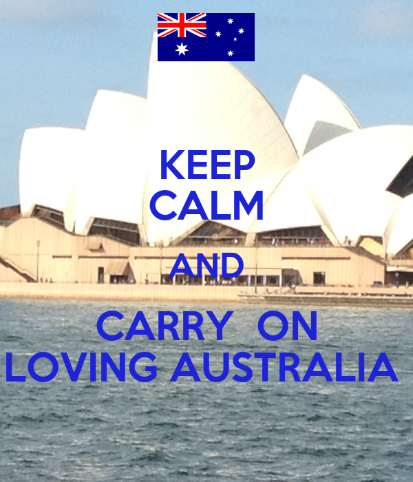 KEEP CALM AND CARRY  ON LOVING AUSTRALIA