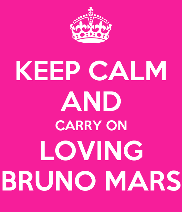 KEEP CALM AND CARRY ON LOVING BRUNO MARS
