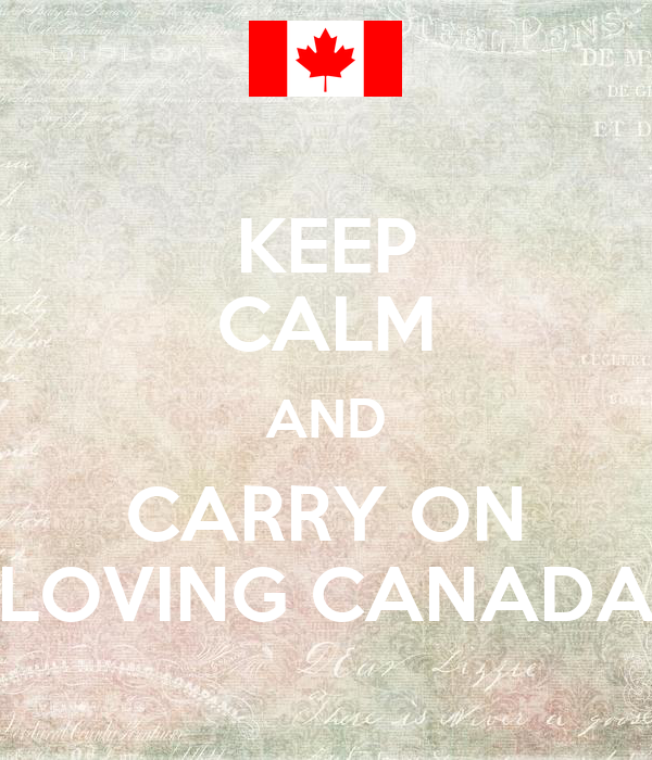 KEEP CALM AND CARRY ON LOVING CANADA