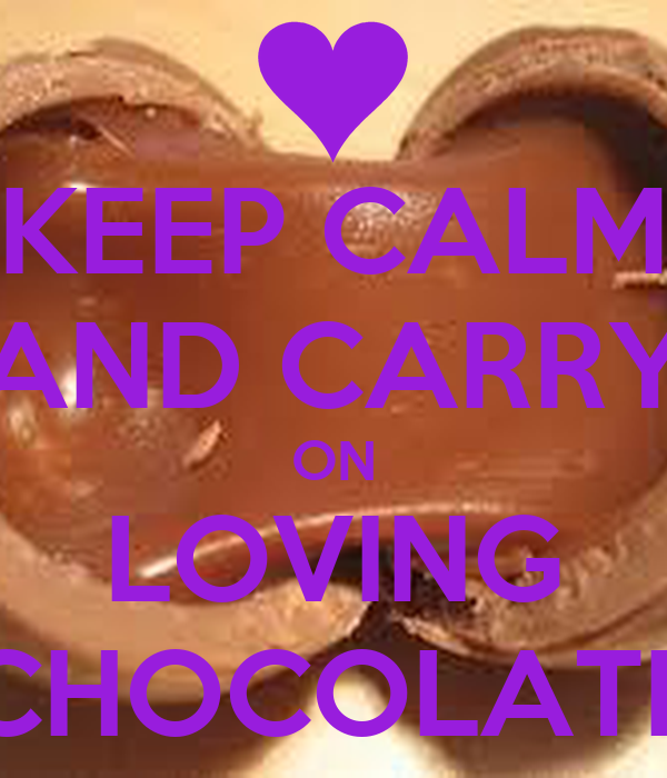 KEEP CALM AND CARRY ON LOVING CHOCOLATE
