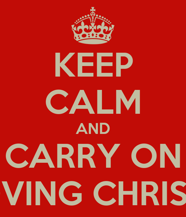KEEP CALM AND CARRY ON LOVING CHRISSY