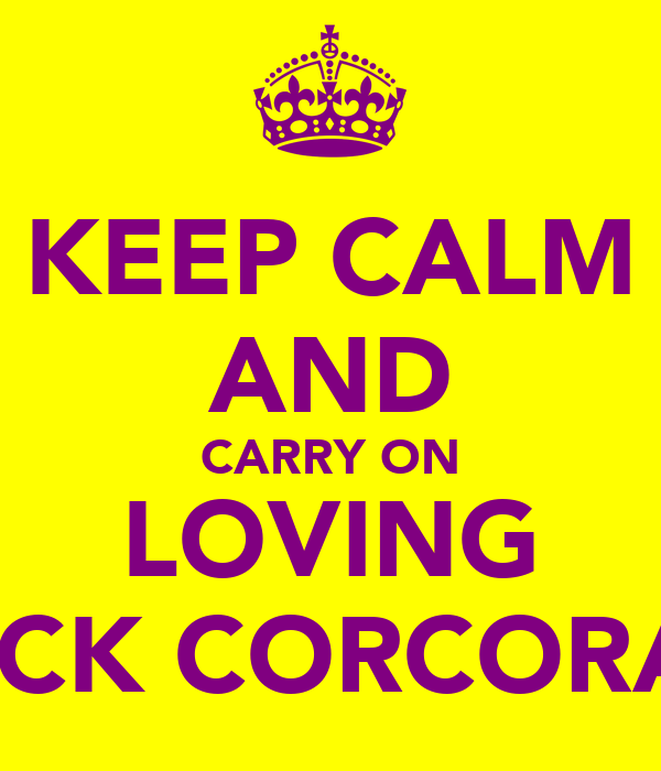 KEEP CALM AND CARRY ON LOVING JACK CORCORAN