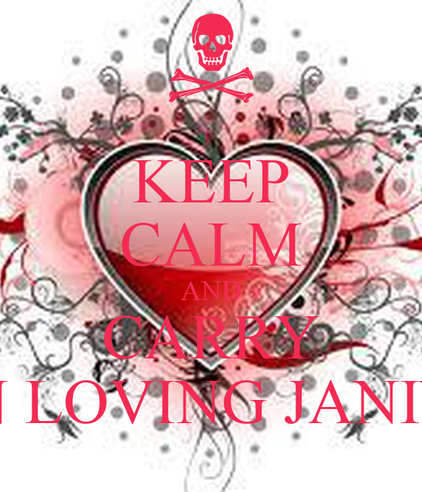 KEEP CALM AND CARRY ON LOVING JANINE