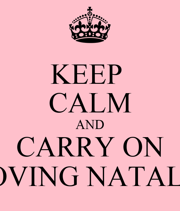 KEEP  CALM AND CARRY ON LOVING NATALIE