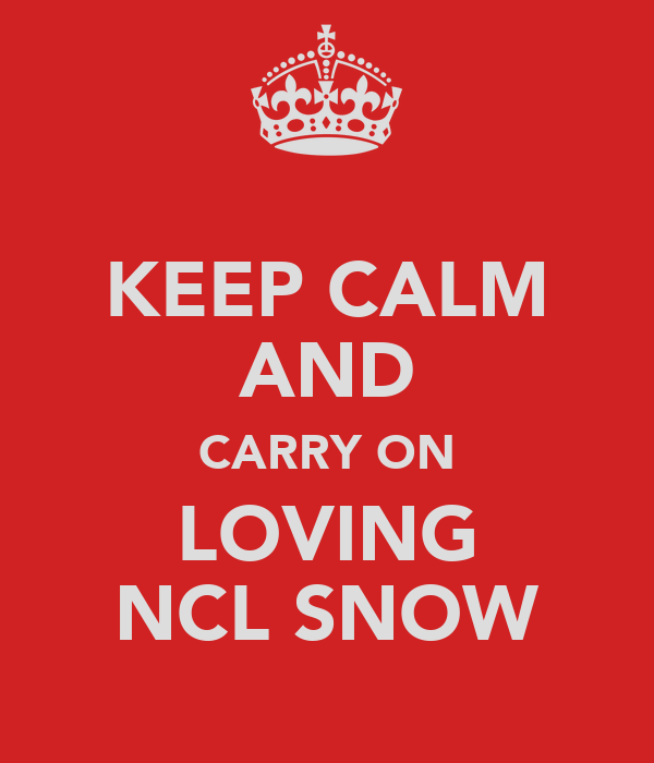 KEEP CALM AND CARRY ON LOVING NCL SNOW