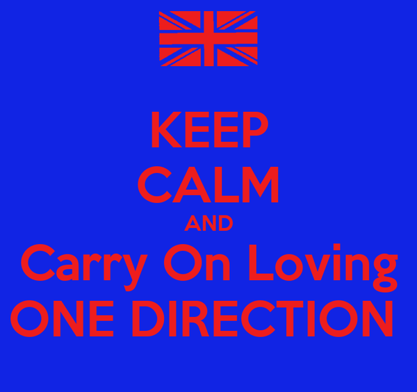 KEEP CALM AND Carry On Loving ONE DIRECTION