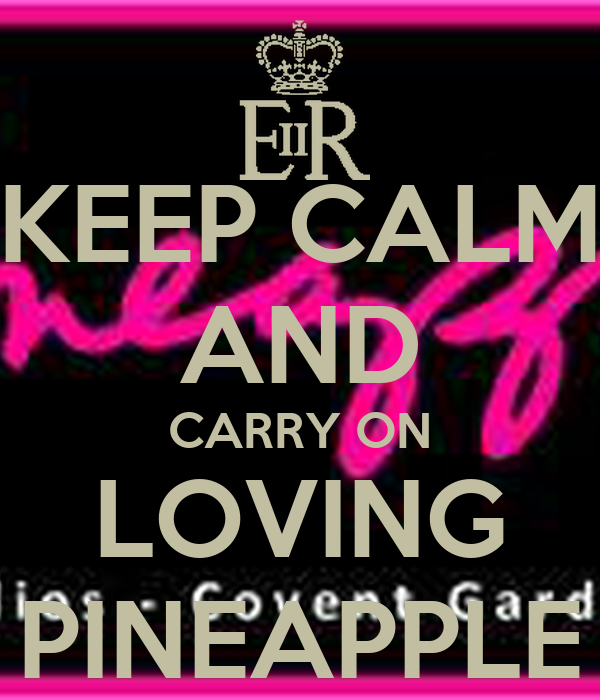 KEEP CALM AND CARRY ON LOVING PINEAPPLE