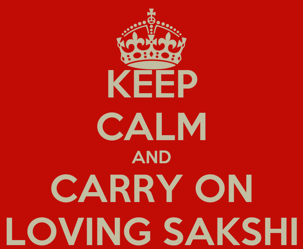 KEEP CALM AND CARRY ON LOVING SAKSHI
