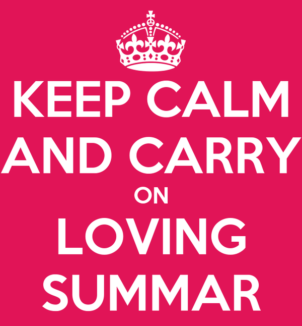 KEEP CALM AND CARRY ON LOVING SUMMAR