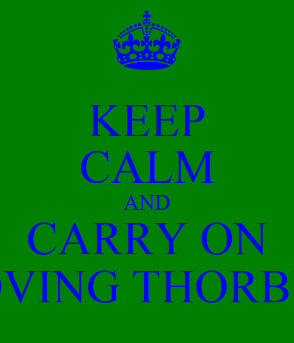KEEP CALM AND CARRY ON LOVING THORBEN