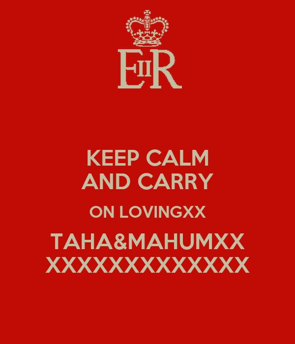 KEEP CALM AND CARRY ON LOVINGXX TAHA&MAHUMXX XXXXXXXXXXXXX