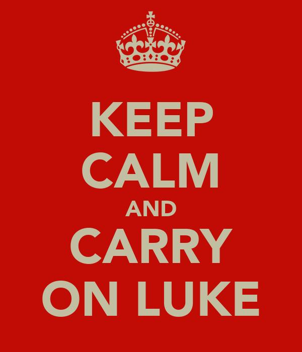 KEEP CALM AND CARRY ON LUKE
