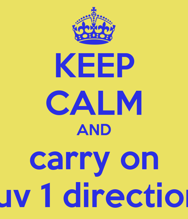 KEEP CALM AND carry on luv 1 direction
